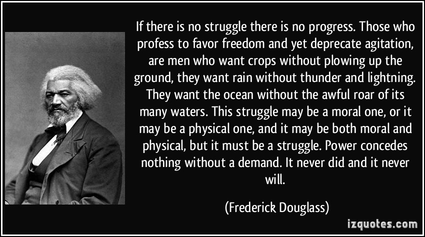 quote-if-there-is-no-struggle-there-is-no-progress-those-who-profess-to-favor-freedom-and-yet-deprecate-frederick-douglass-341581