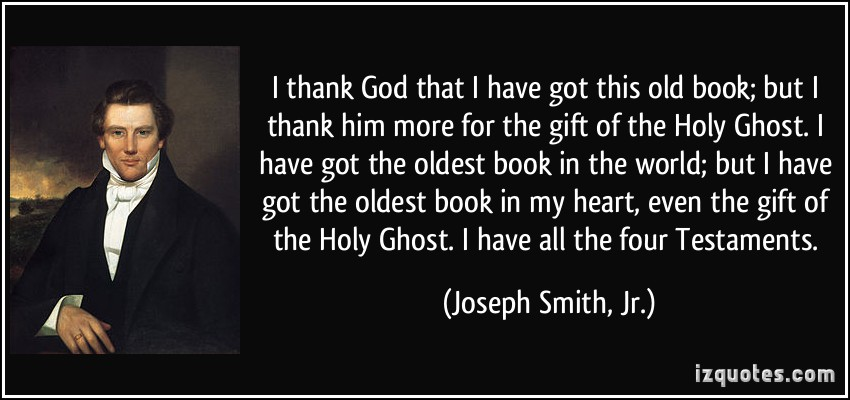 quote-i-thank-god-that-i-have-got-this-old-book-but-i-thank-him-more-for-the-gift-of-the-holy-ghost-i-joseph-smith-jr-267554