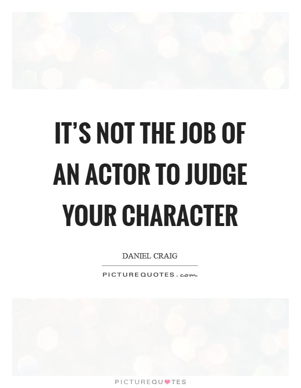 its-not-the-job-of-an-actor-to-judge-your-character-quote-1