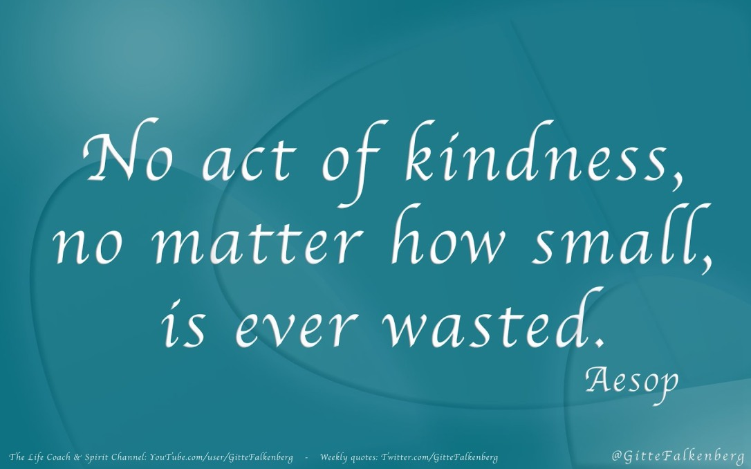 No act of kindness, no matter how small, is ever wasted, Aesop